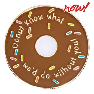Donut Know What We'd Do Without You Pin