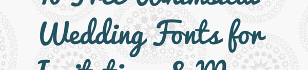 10 Free Whimsical Wedding Fonts for DIY Invitations & More