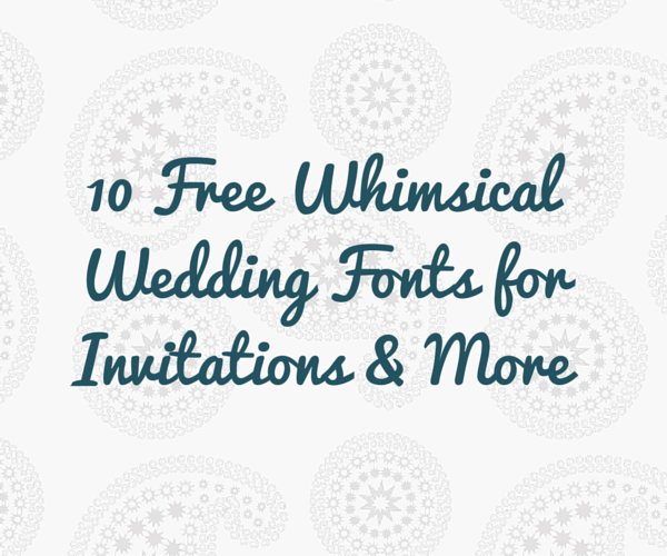 10 Free Whimsical Wedding Fonts For DIY Invitations More