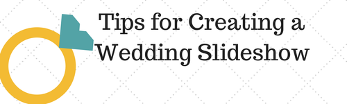 tips for creating a wedding slideshow