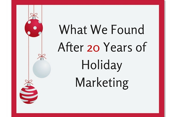 What We Found After 20 Years of Holiday Marketing