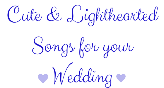 Cute & Lighthearted Songs for your Wedding